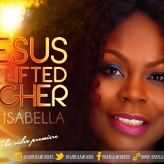 Isabella - Jesus Be Lifted Higher