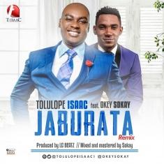 Jaburata Remix - Tolulope Isaac Ft. Okey Sokey