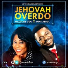 Jehovah Overdo - Madeline Ugo Ft. Mike Abdul