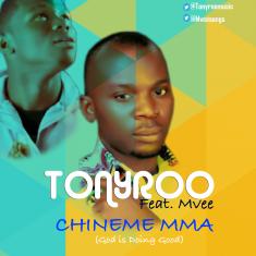 Tonyroo Feat. Mvee - Chineme Mma