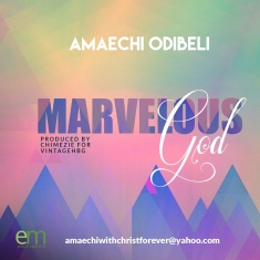 MARVELOUS GOD - Amaechi Odibeli
