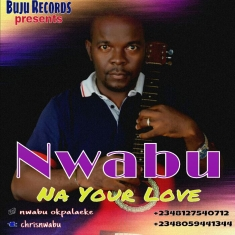 NA YOUR LOVE - Nwabu [@chrisnwabu] ft Sammyscott, Tobe