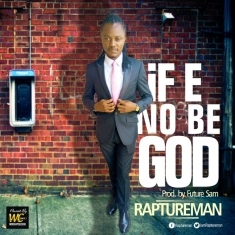raptureman-if-e-no-be-god-1-copy
