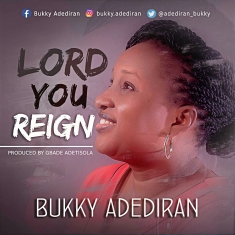 lord you reign bukky adediran gospellyricsng