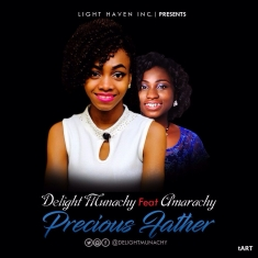 PRECIOUS FATHER - Delight Munachy ft Amarachy
