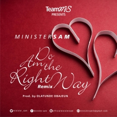 Do am the right way Minister Sam 3