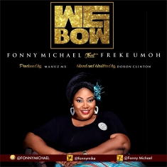 Fonny Michael - We Bow Ft. Freke Umoh [Art cover]