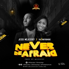 Jesse Mcjessiey – Never Be Afraid Ft Gloreysings [Art cover]