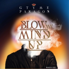 BLOW MY MIND - Gtyme Paragon