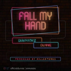 Fall My Hand - Emmykokz x Dunnie