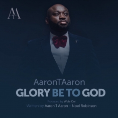 Glory Be To God - Aaron T Aaron