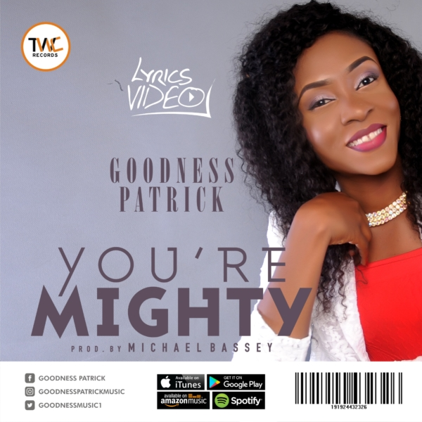 "Lyrics Video of  ""YOU'RE MIGHTY"" by Goodness Patrick @goodnessmusic1"