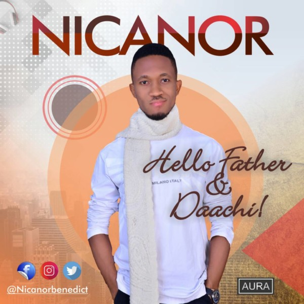 Nicanor Releases Two new Singles HELLO FATHER and DAACHI