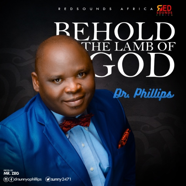 Behold The Lamb Of God By Dr. Phillips | @sunnyolukunleP1