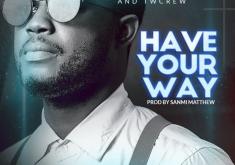 Sage & Twcrew - Have You Way