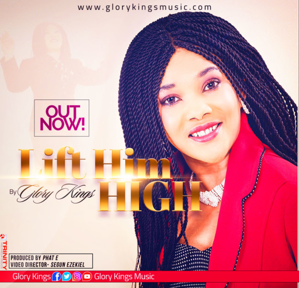 LIFT HIM HIGH BY GLORY KINGS @GlorykingsMusic