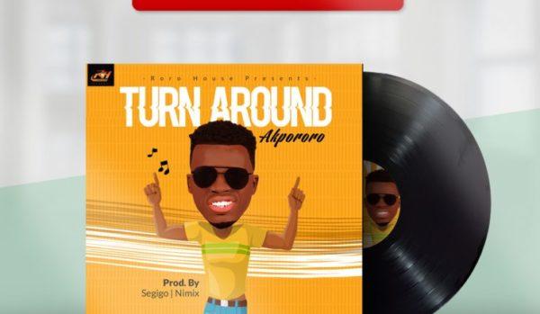 Turn Around by Akpororo @iamakpororo