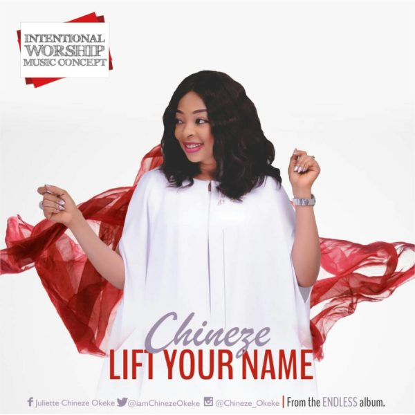 Chineze debuts with Lift Your Name @iamChinezeOkeke