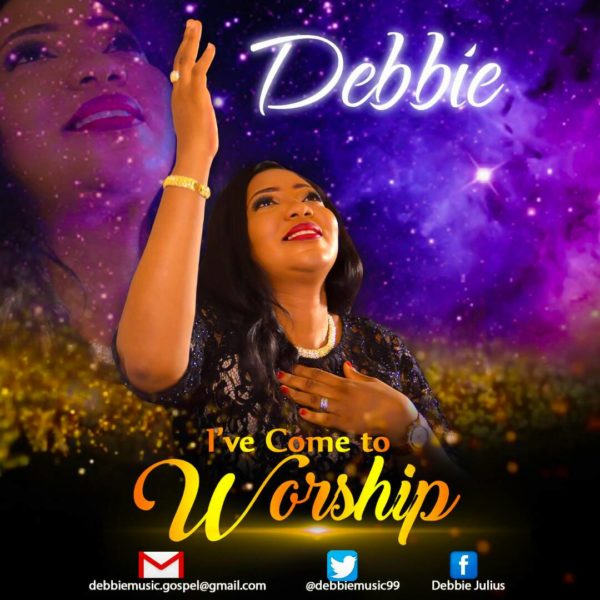 I've Come To Worship by Debbie @debbiemusic99