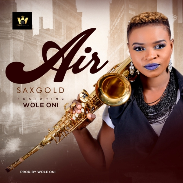 Air by Sax Gold @saxgoldofficial Ft. Wole Oni