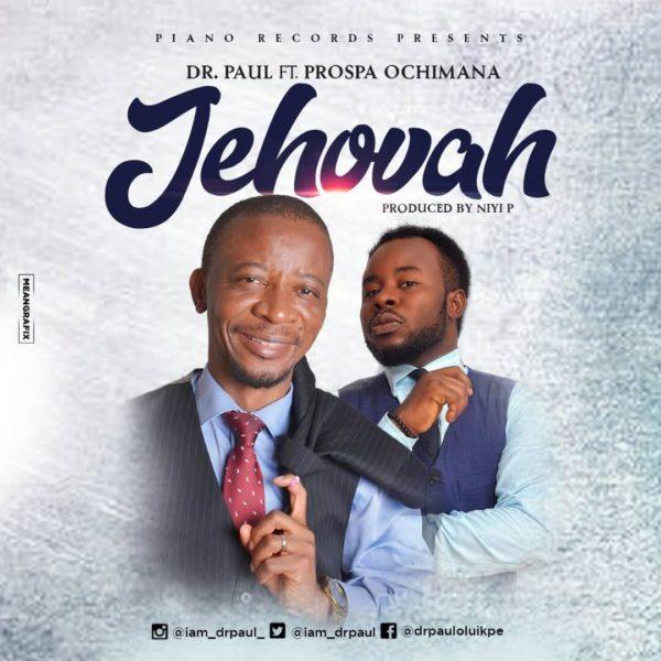 JEHOVAH by Dr Paul @iam_drpaul ft. Prospa Ochimana