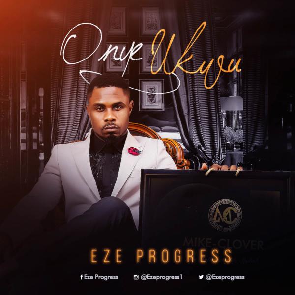 Onye Ukwu by Eze Progress @EzeProgress1