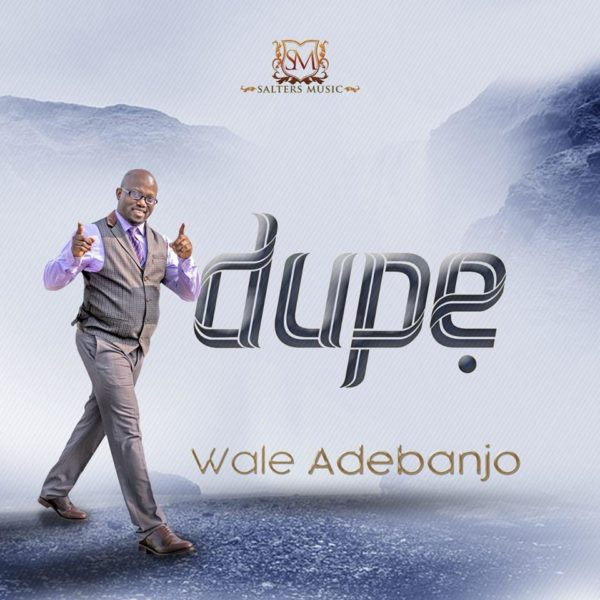 #Freshrelease: DUPE (GIVE THANKS) BY WALE ADEBANJO | @WALESALTERS
