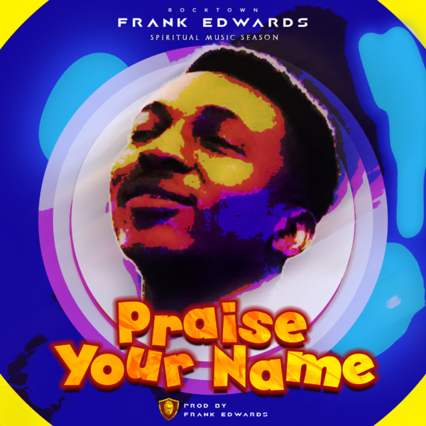 """New Music: Frank Edwards Out With Brand New Single """"Praise Your Name"""" @frankrichboy"""