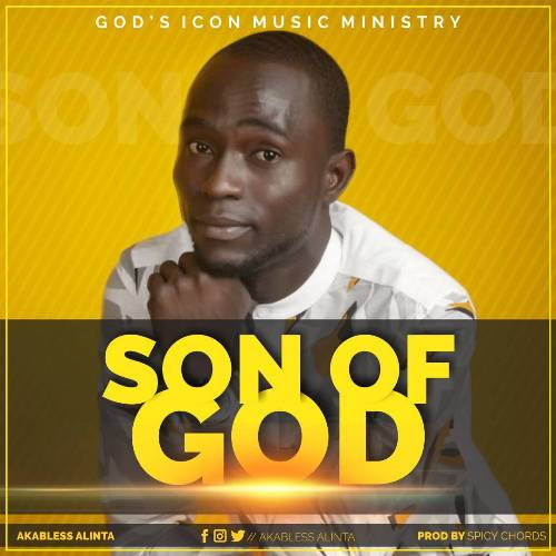 New Music: Son of God By Akabless Alinta –  @AKABLESSALINT
