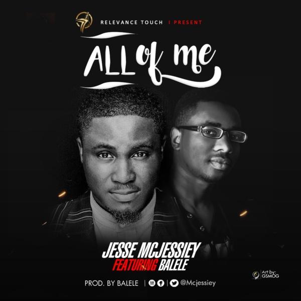 #Freshrelease: All Of Me By Jesse Mcjesseiy ft Balele