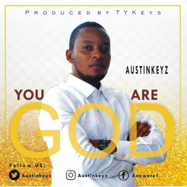 #FreshRelease: You Are God By Austinkeyz @Austinkeyz
