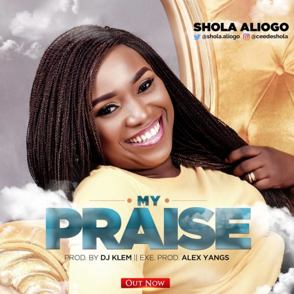 New Music: My Praise By Shola Aliogo | Produced By Dj Klem