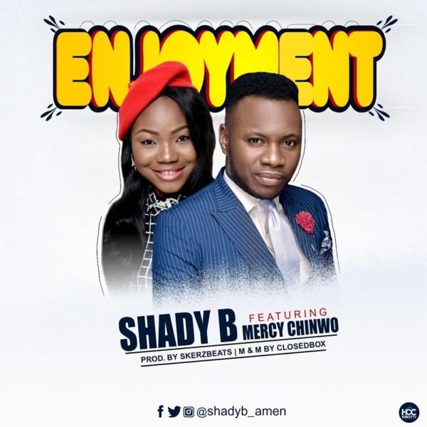 #FreshRelease: Enjoyment By Shady B Ft. Mercy Chinwo