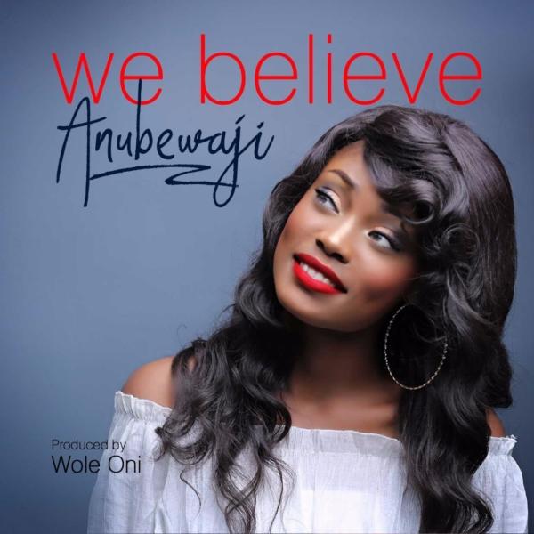#FreshRelease: We Believe By AnuBewaji @anubewaji_sings