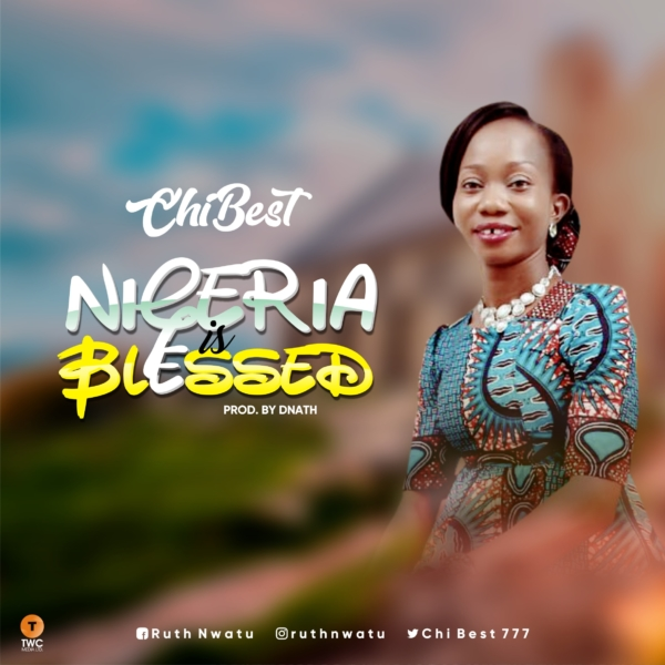 #FreshRelease: Nigeria Is Blessed By ChiBest @ChiBest777