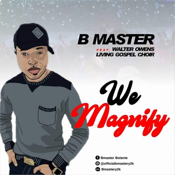 #FreshRelease: We Magnify By B Master @BmasterBolanle