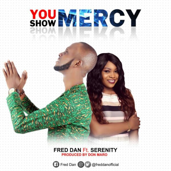 Fresh Release: You Show Mercy By Fred Dan Ft. Serenity |@nonofficial