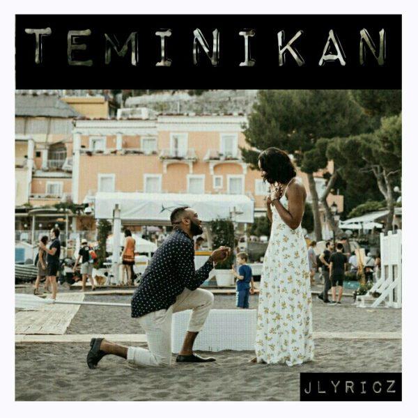 TEMINIKAN (MY ONE & ONLY) BY JLYRICZ @iam_Jlyricz