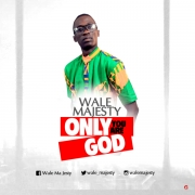 Wale Majesty - Only You Are God