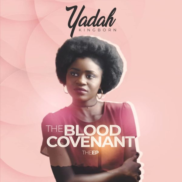 "Yadah (KingBorn) ""The Blood Covenant"" (EP) NOW Available online!!!"