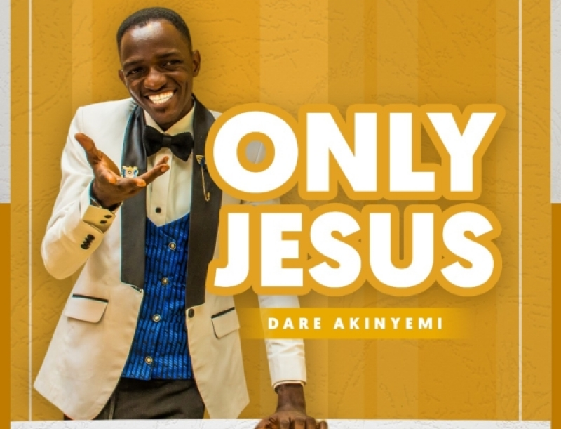Dare Akinyemi - Only Jesus