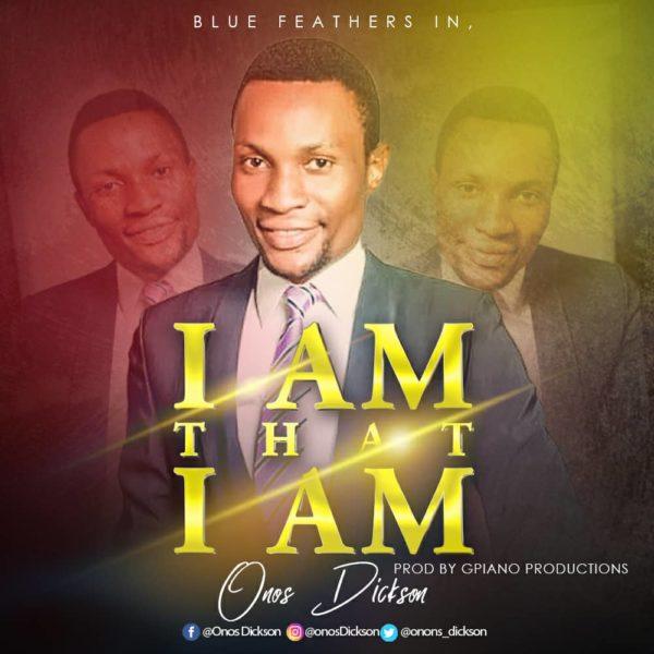 #FreshRelease: I Am That I Am By Onos Dickson