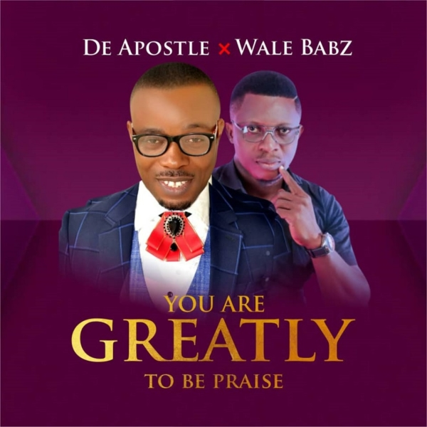 #FreshRelease: You Are Greatly To Be Praise By DeApostle