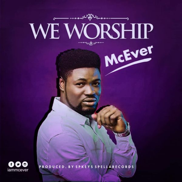 #FreshRelease: We Worship By McEver @iammcever1